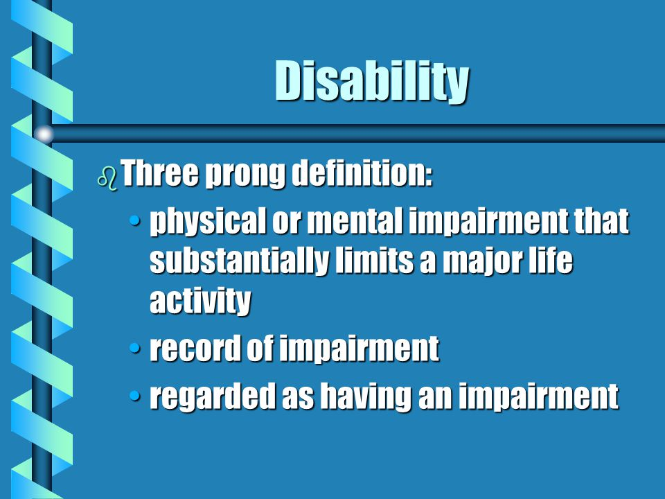 Key Points to Remember b ADA Disability Definition It is very broadIt is very broad Some disabilities are episodic or intermittentSome disabilities ar