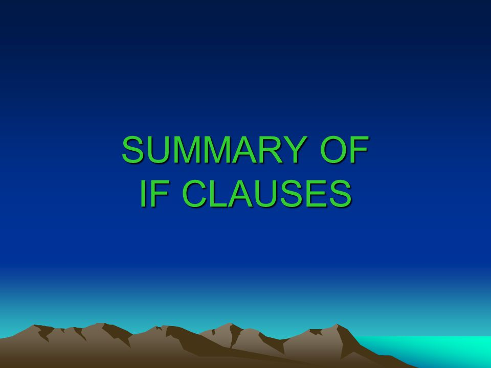 SUMMARY OF IF CLAUSES