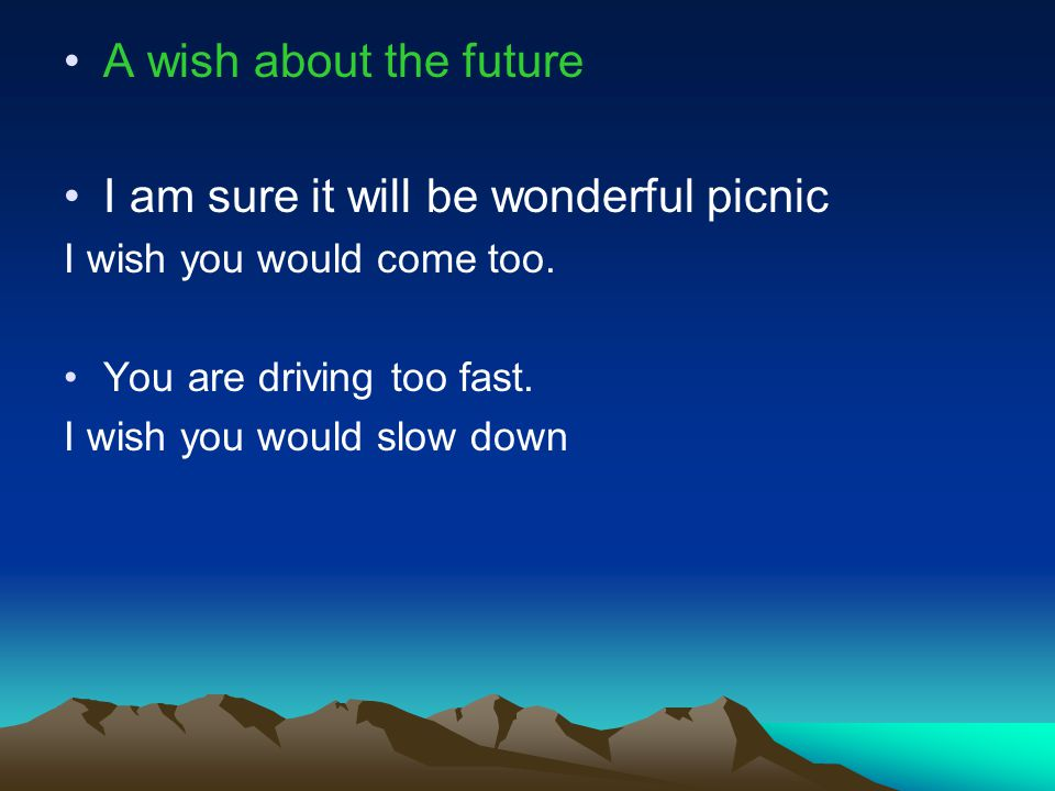 A wish about the future I am sure it will be wonderful picnic I wish you would come too.