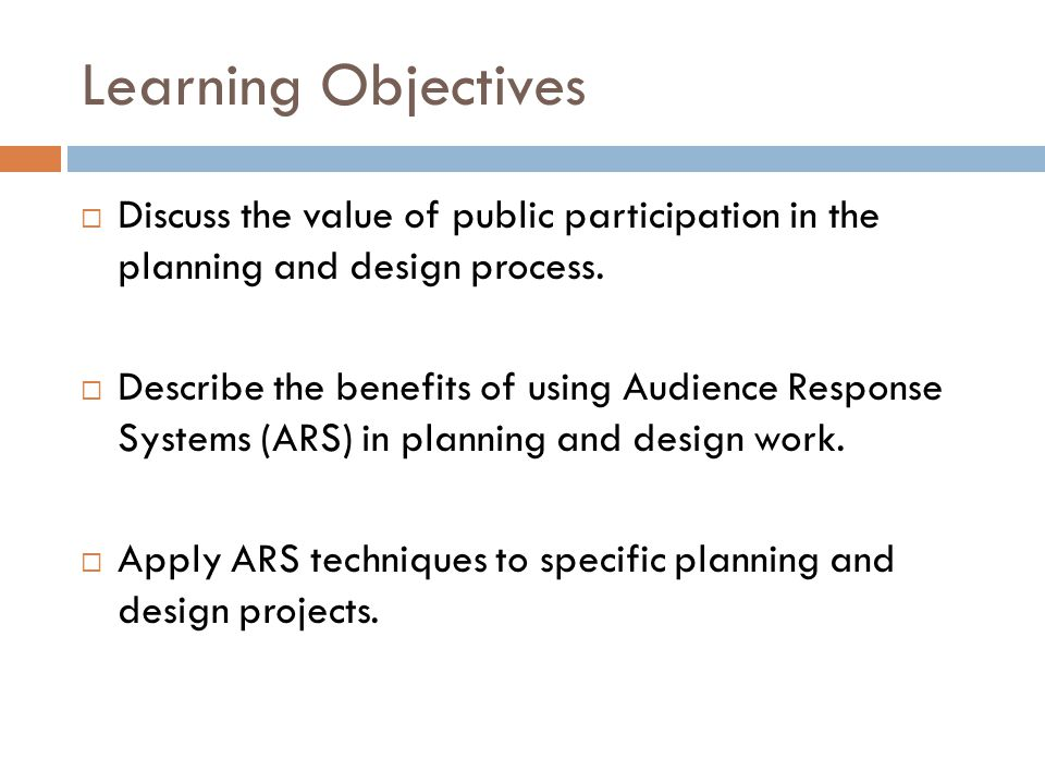 Learning Objectives  Discuss the value of public participation in the planning and design process.