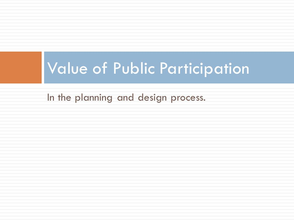 In the planning and design process. Value of Public Participation