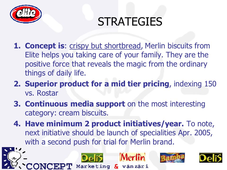 STRATEGIES 1.Concept is: crispy but shortbread, Merlin biscuits from Elite helps you taking care of your family.