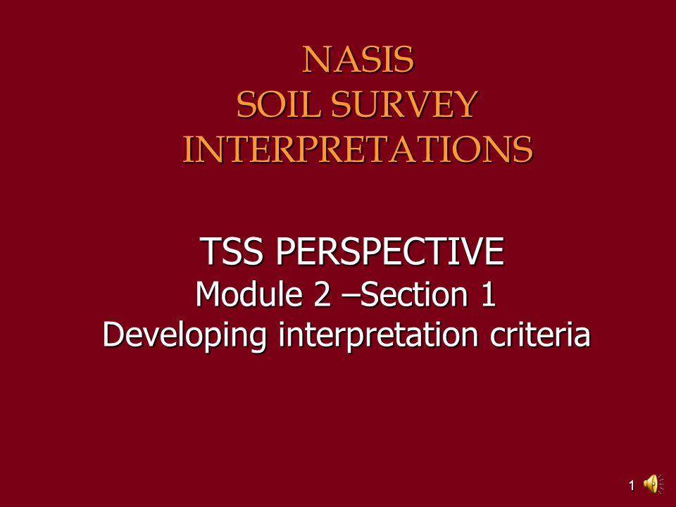 1 TSS PERSPECTIVE Module 2 –Section 1 Developing interpretation criteria TSS PERSPECTIVE Module 2 –Section 1 Developing interpretation criteria NASIS SOIL SURVEY INTERPRETATIONS