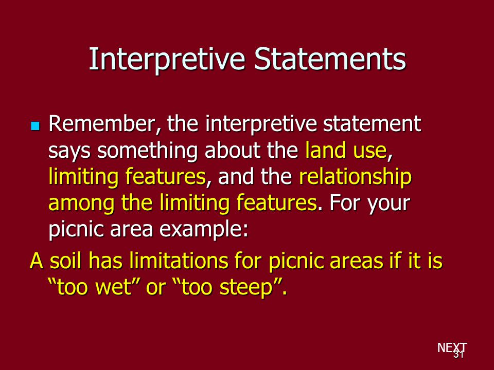 31 Interpretive Statements Remember, the interpretive statement says something about the land use, limiting features, and the relationship among the limiting features.