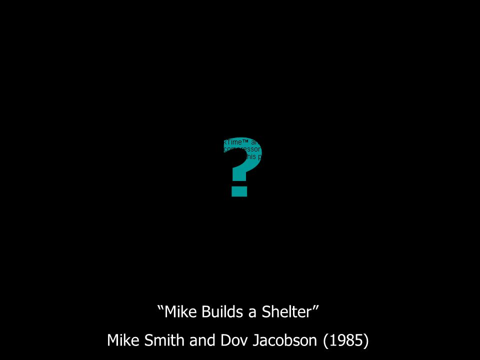 """Mike Builds a Shelter"" Mike Smith and Dov Jacobson (1985) ?"