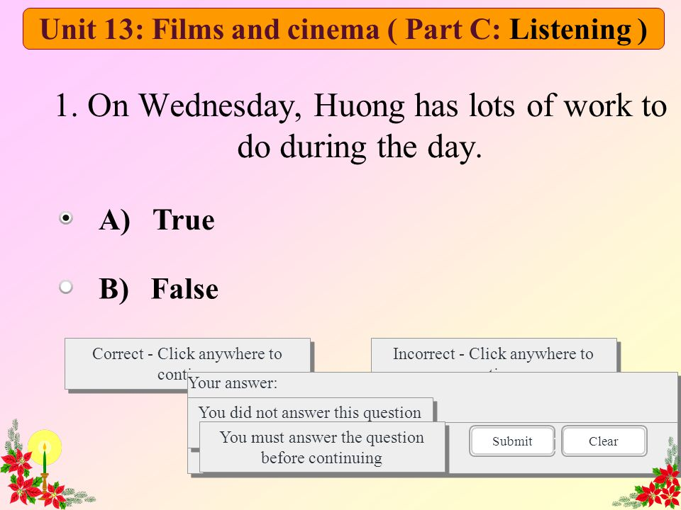 1. On Wednesday, Huong has lots of work to do during the day. Correct - Click anywhere to continue Incorrect - Click anywhere to continue You answered
