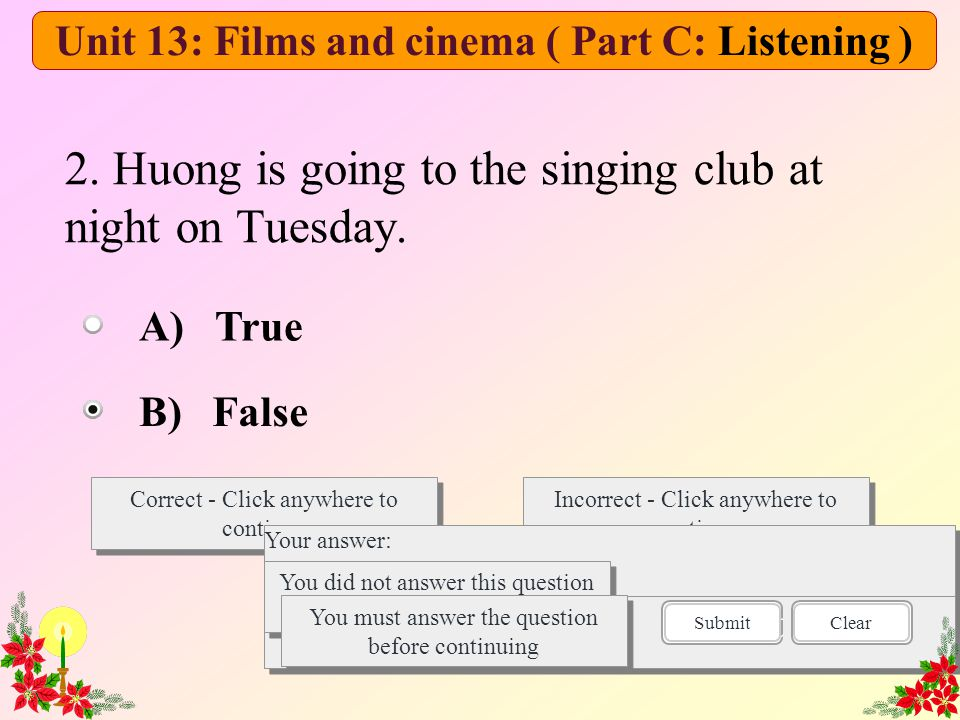 2. Huong is going to the singing club at night on Tuesday. Correct - Click anywhere to continue Incorrect - Click anywhere to continue You answered th
