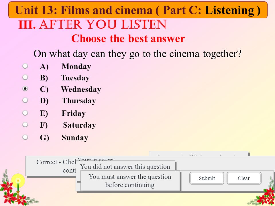 On what day can they go to the cinema together? Correct - Click anywhere to continue Incorrect - Click anywhere to continue You answered this correctl