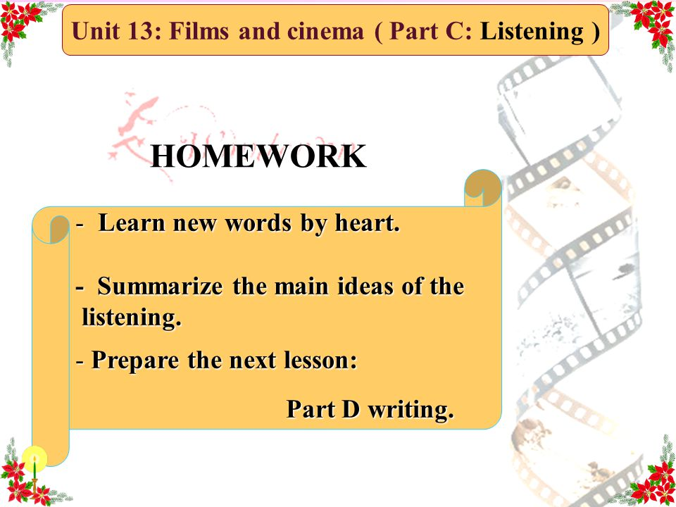 - Learn new words by heart. - Summarize the main ideas of the listening. listening. - Prepare the next lesson: Part D writing. Part D writing. HOMEWOR