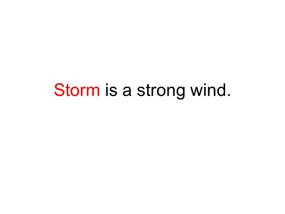 Storm is a strong wind.