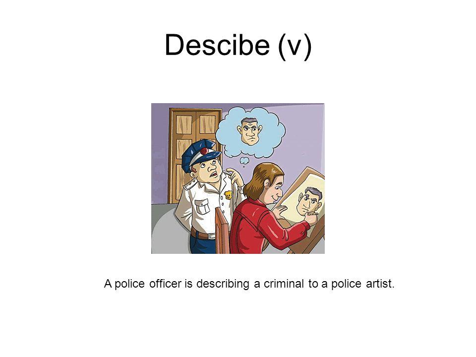 Descibe (v) A police officer is describing a criminal to a police artist.