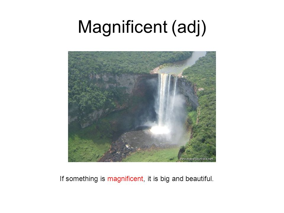 Magnificent (adj) If something is magnificent, it is big and beautiful.