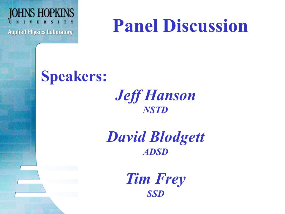 Speakers: Jeff Hanson NSTD David Blodgett ADSD Tim Frey SSD Panel Discussion
