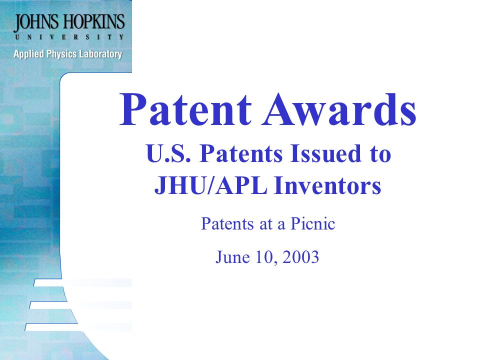 Patent Awards U.S. Patents Issued to JHU/APL Inventors Patents at a Picnic June 10, 2003