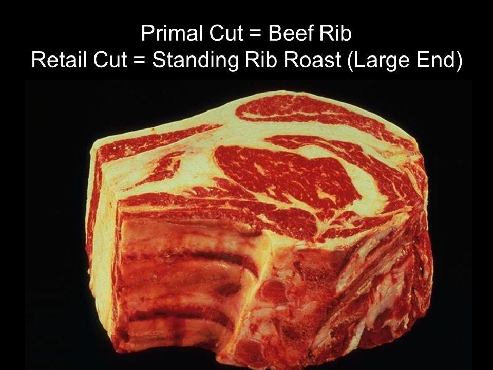 Primal Cut = Beef Rib Retail Cut = Standing Rib Roast (Large End)
