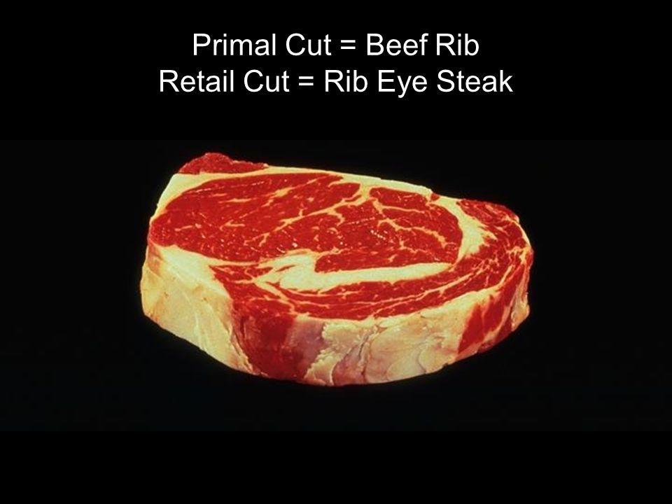 Primal Cut = Beef Rib Retail Cut = Rib Eye Steak