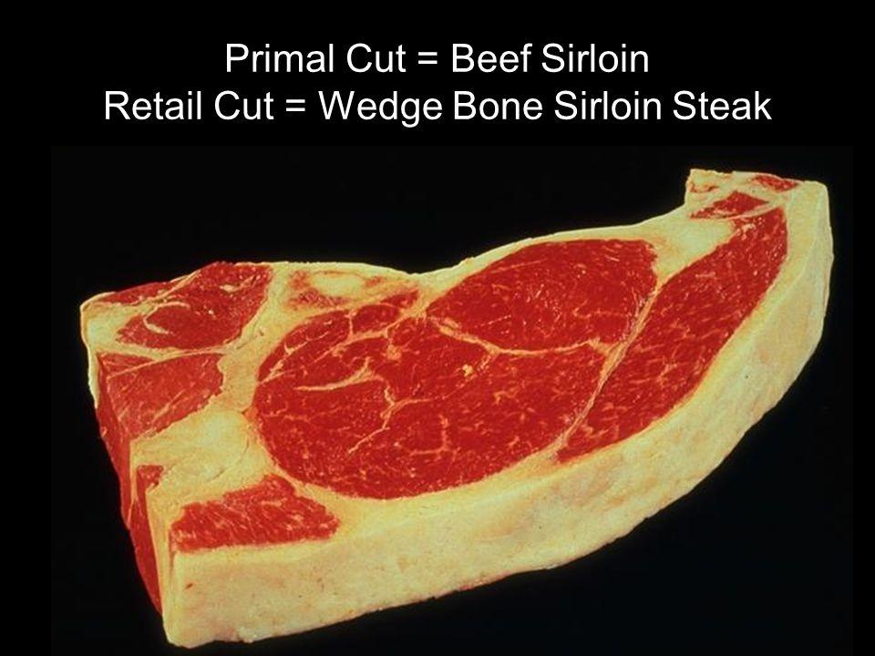 Primal Cut = Beef Sirloin Retail Cut = Wedge Bone Sirloin Steak
