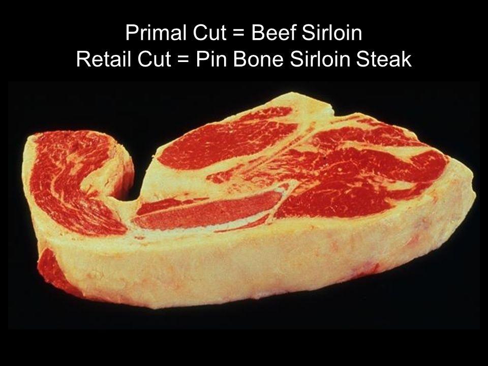 Primal Cut = Beef Sirloin Retail Cut = Pin Bone Sirloin Steak