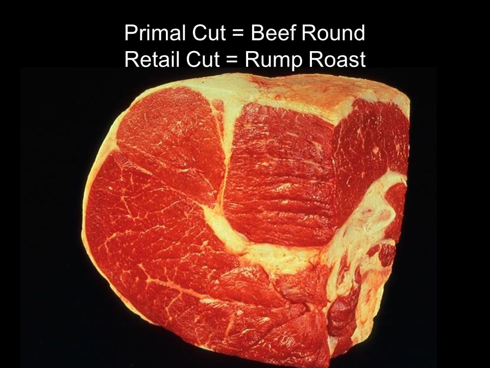 Primal Cut = Beef Round Retail Cut = Rump Roast
