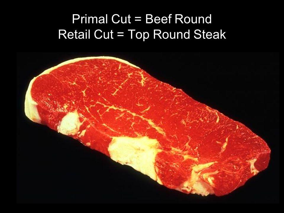 Primal Cut = Beef Round Retail Cut = Top Round Steak