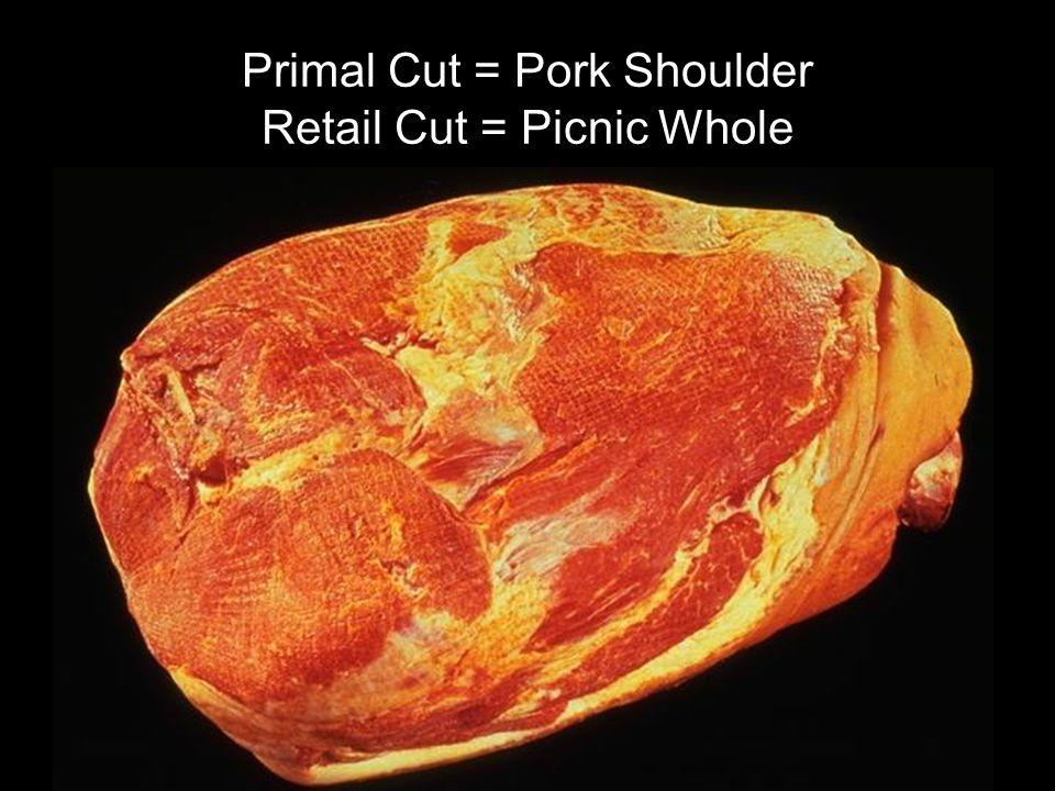 Primal Cut = Pork Shoulder Retail Cut = Picnic Whole