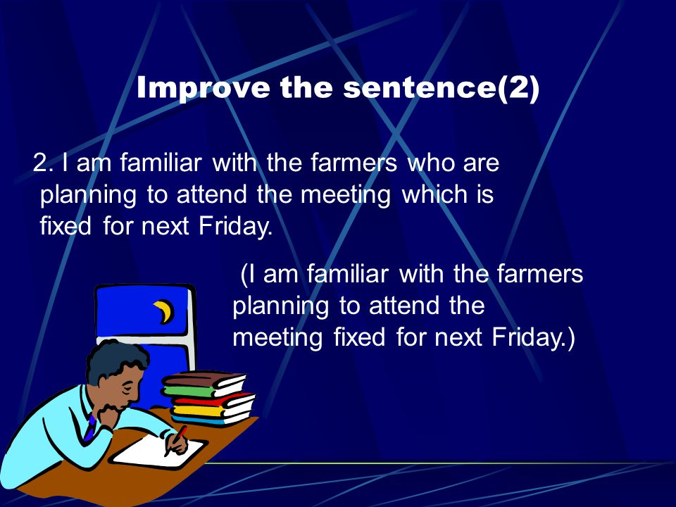 2. I am familiar with the farmers who are planning to attend the meeting which is fixed for next Friday. Improve the sentence(2) (I am familiar with t