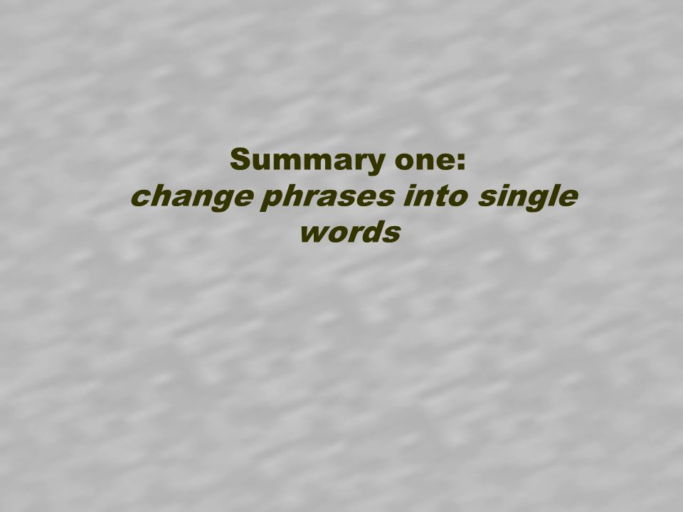 Summary one: change phrases into single words