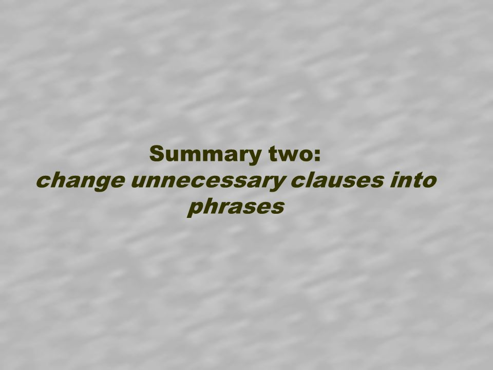 Summary two: change unnecessary clauses into phrases