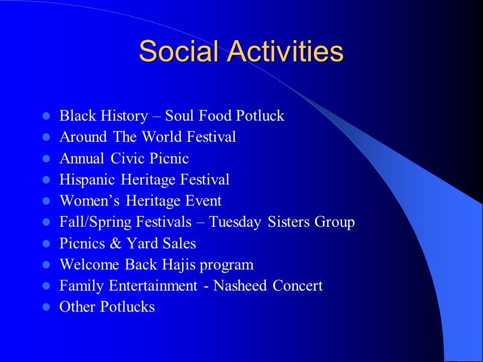 Social Activities Black History – Soul Food Potluck Around The World Festival Annual Civic Picnic Hispanic Heritage Festival Women's Heritage Event Fall/Spring Festivals – Tuesday Sisters Group Picnics & Yard Sales Welcome Back Hajis program Family Entertainment - Nasheed Concert Other Potlucks