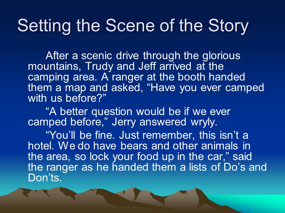 Setting the Scene of the Story After a scenic drive through the glorious mountains, Trudy and Jeff arrived at the camping area. A ranger at the booth