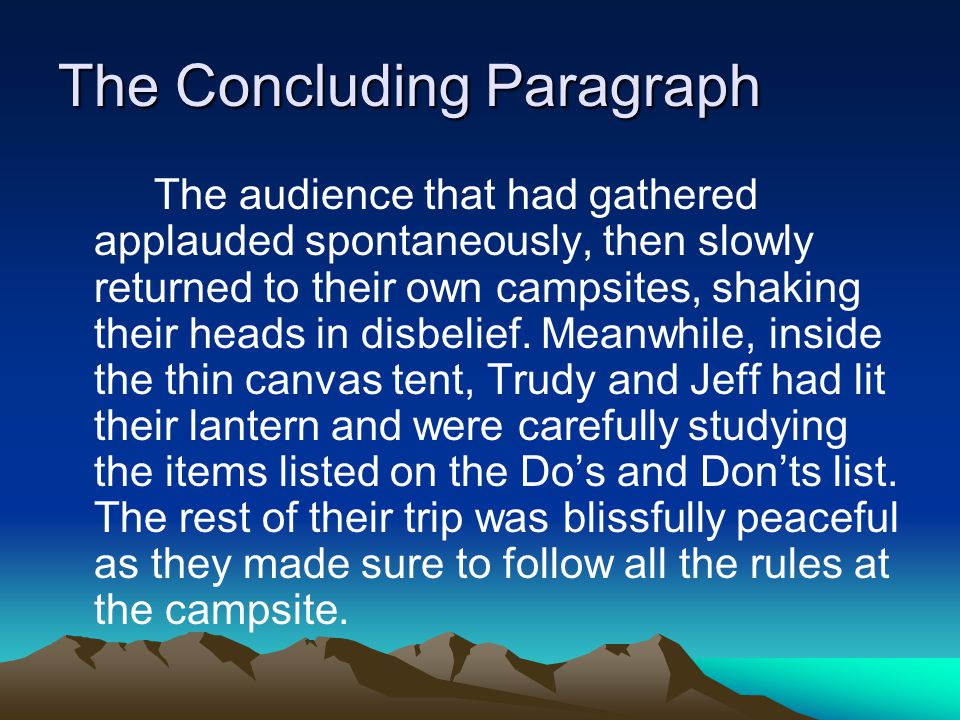 The Concluding Paragraph The audience that had gathered applauded spontaneously, then slowly returned to their own campsites, shaking their heads in d