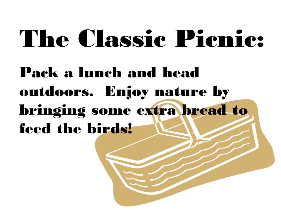 The Classic Picnic: Pack a lunch and head outdoors.