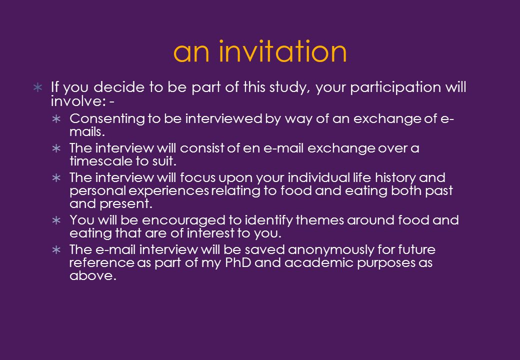 an invitation  If you decide to be part of this study, your participation will involve: -  Consenting to be interviewed by way of an exchange of e- mails.