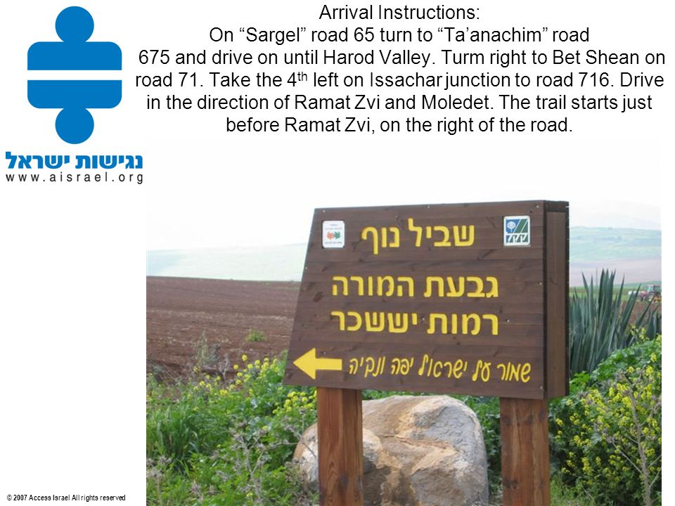 © 2007 Access Israel All rights reserved Arrival Instructions: On Sargel road 65 turn to Ta'anachim road 675 and drive on until Harod Valley.