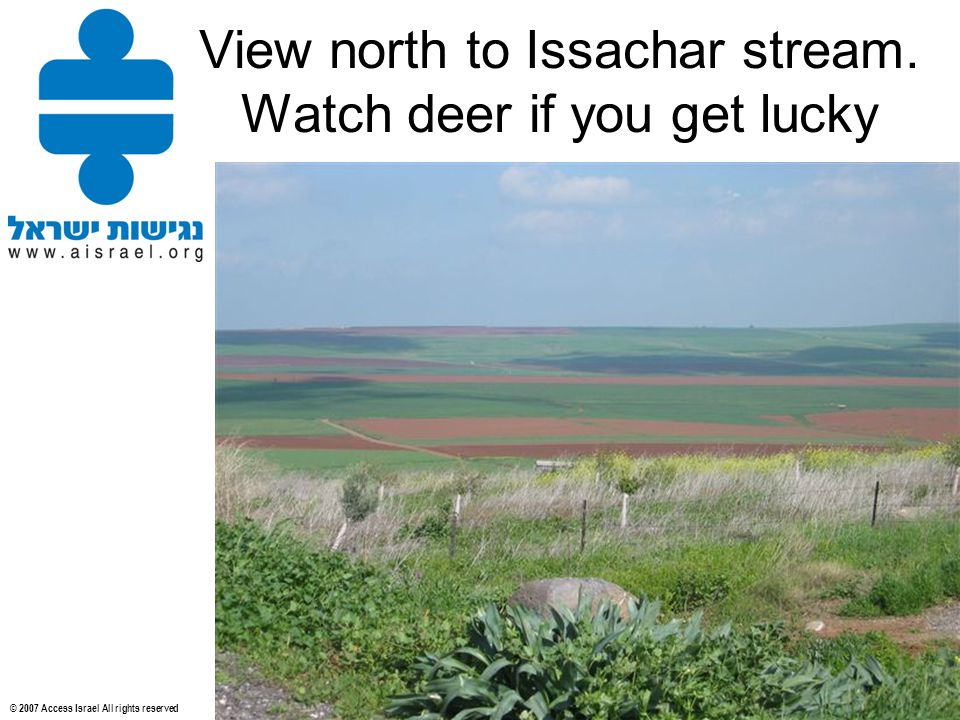 © 2007 Access Israel All rights reserved View north to Issachar stream. Watch deer if you get lucky