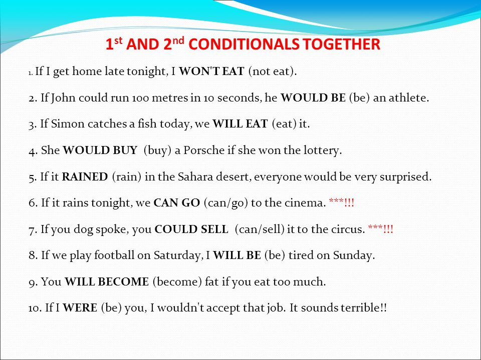 1 st AND 2 nd CONDITIONALS TOGETHER 1. If I get home late tonight, I __________ (not eat).