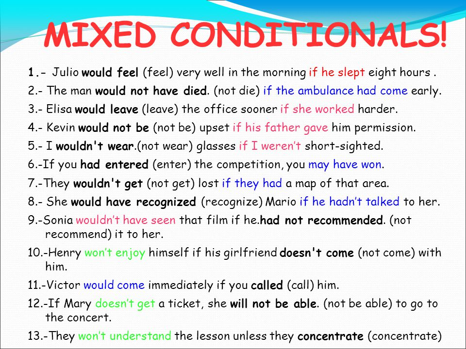 MIXED CONDITIONALS. Fill in the gaps with the appropriate verb in brackets.