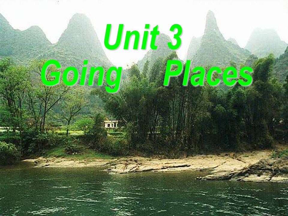 Unit 3 Going Places Going Places