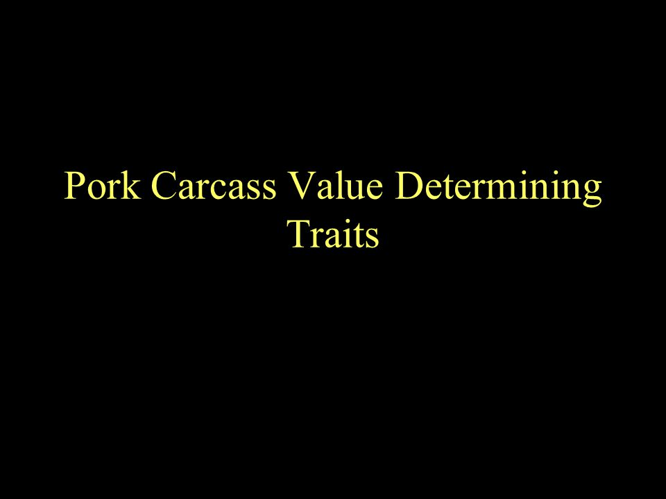 Pork Carcass Value Determining Traits