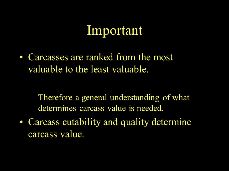 Important Carcasses are ranked from the most valuable to the least valuable.