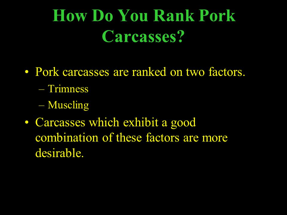 How Do You Rank Pork Carcasses.Pork carcasses are ranked on two factors.