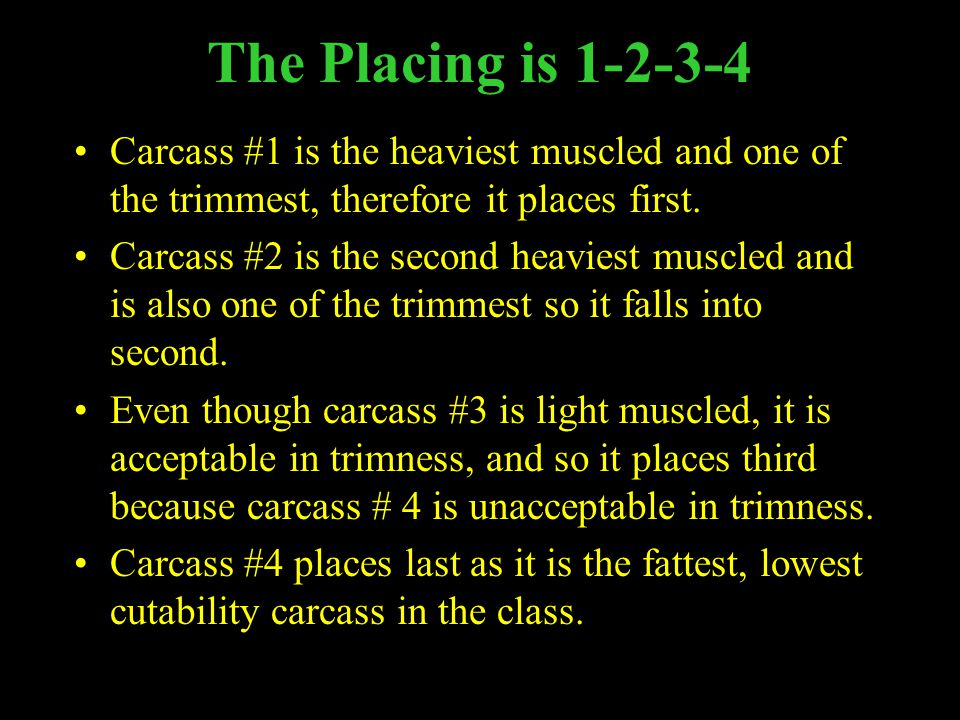 The Placing is 1-2-3-4 Carcass #1 is the heaviest muscled and one of the trimmest, therefore it places first.