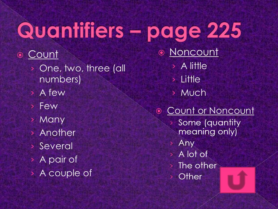  Count › One, two, three (all numbers) › A few › Few › Many › Another › Several › A pair of › A couple of  Noncount › A little › Little › Much  Cou