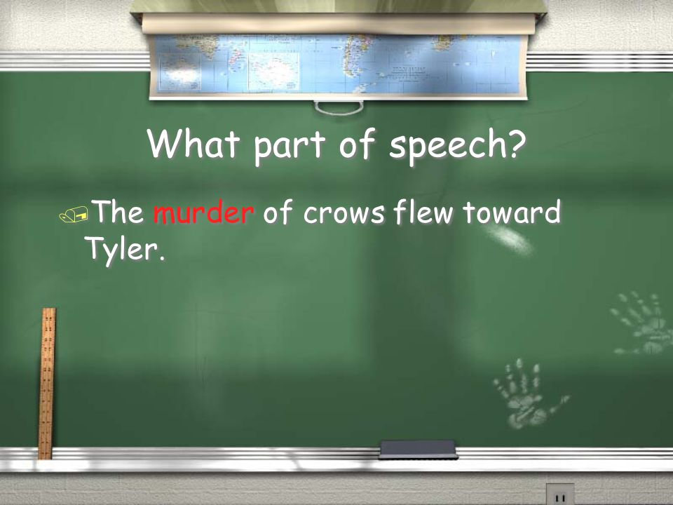 What part of speech / The murder of crows flew toward Tyler.