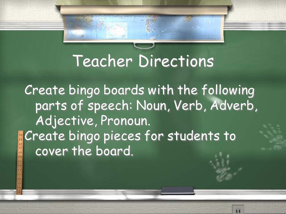 Teacher Directions Create bingo boards with the following parts of speech: Noun, Verb, Adverb, Adjective, Pronoun.