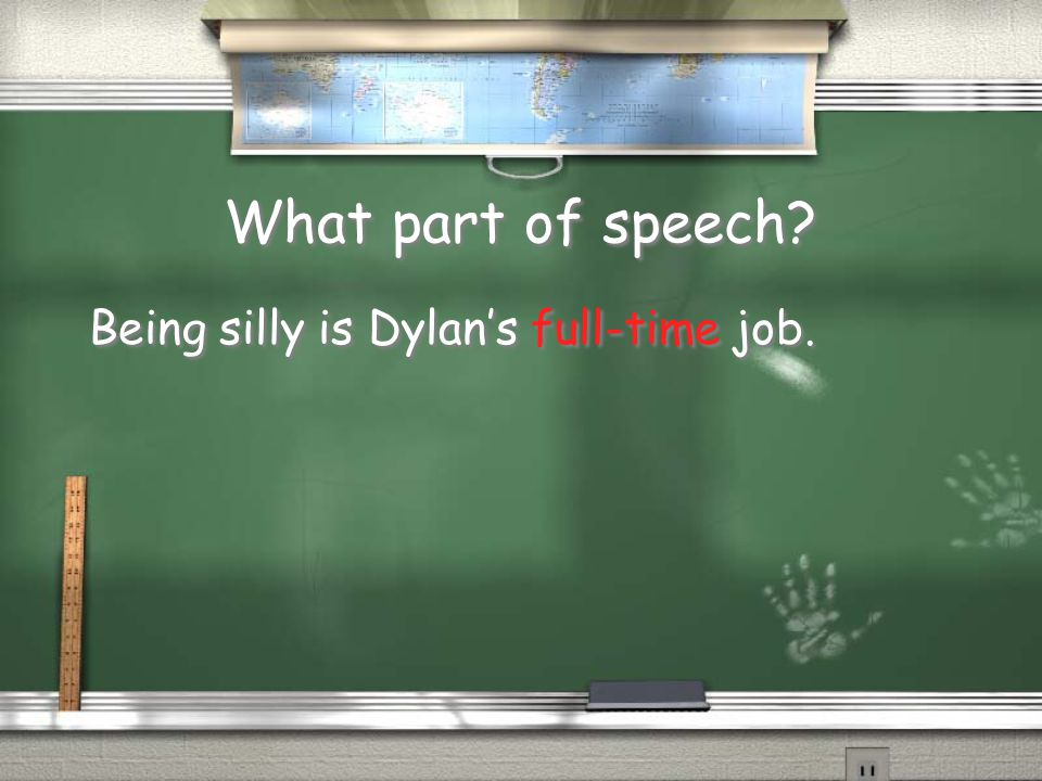 What part of speech Being silly is Dylan's full-time job.