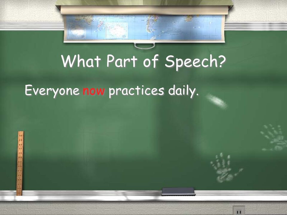 What Part of Speech Everyone now practices daily.