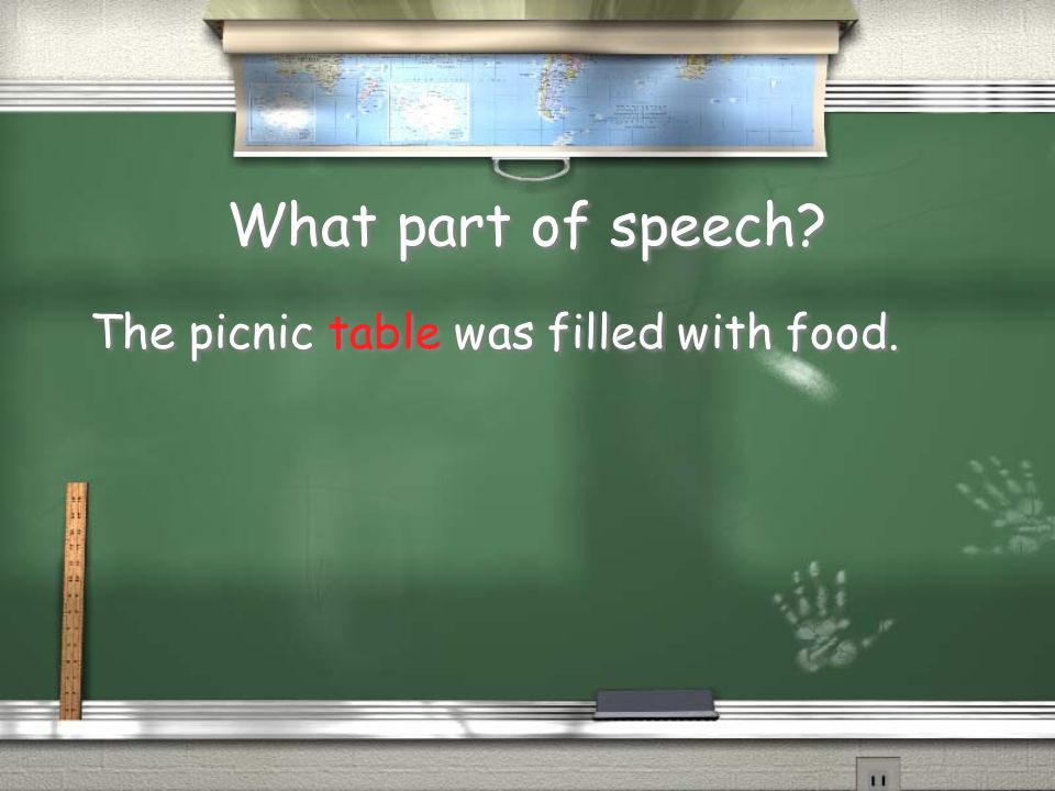 What part of speech The picnic table was filled with food.