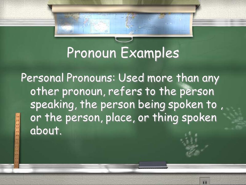 Pronoun Examples Personal Pronouns: Used more than any other pronoun, refers to the person speaking, the person being spoken to, or the person, place, or thing spoken about.