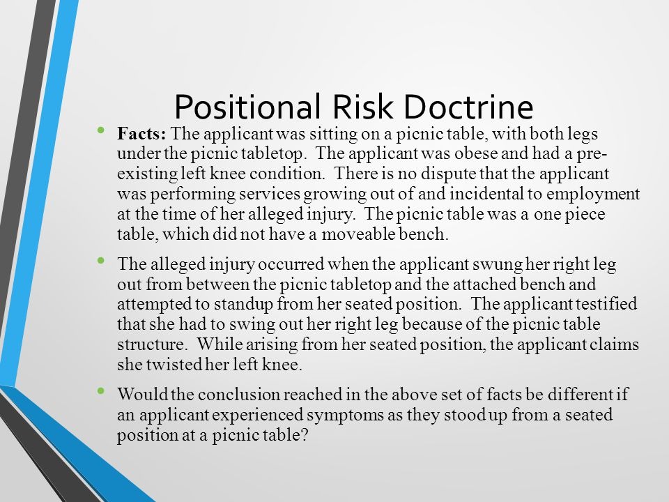 Positional Risk Doctrine Facts: The applicant was sitting on a picnic table, with both legs under the picnic tabletop.